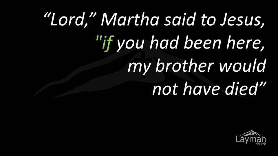 """Lord,"" Martha said to Jesus,"
