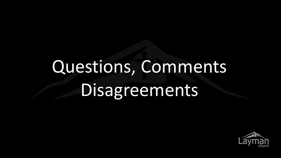 Questions, Comments Disagreements