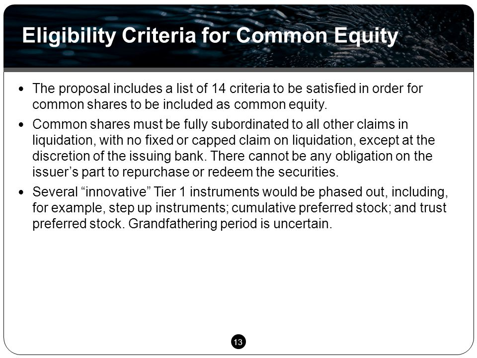 13 The proposal includes a list of 14 criteria to be satisfied in order for common shares to be included as common equity. Common shares must be fully