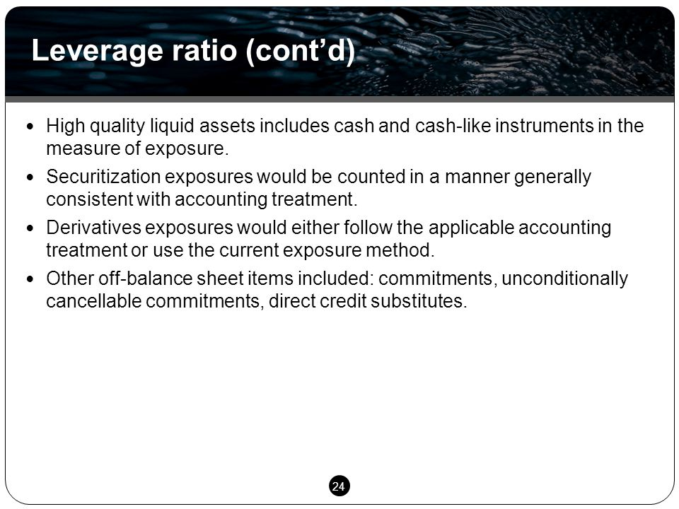 24 High quality liquid assets includes cash and cash-like instruments in the measure of exposure.