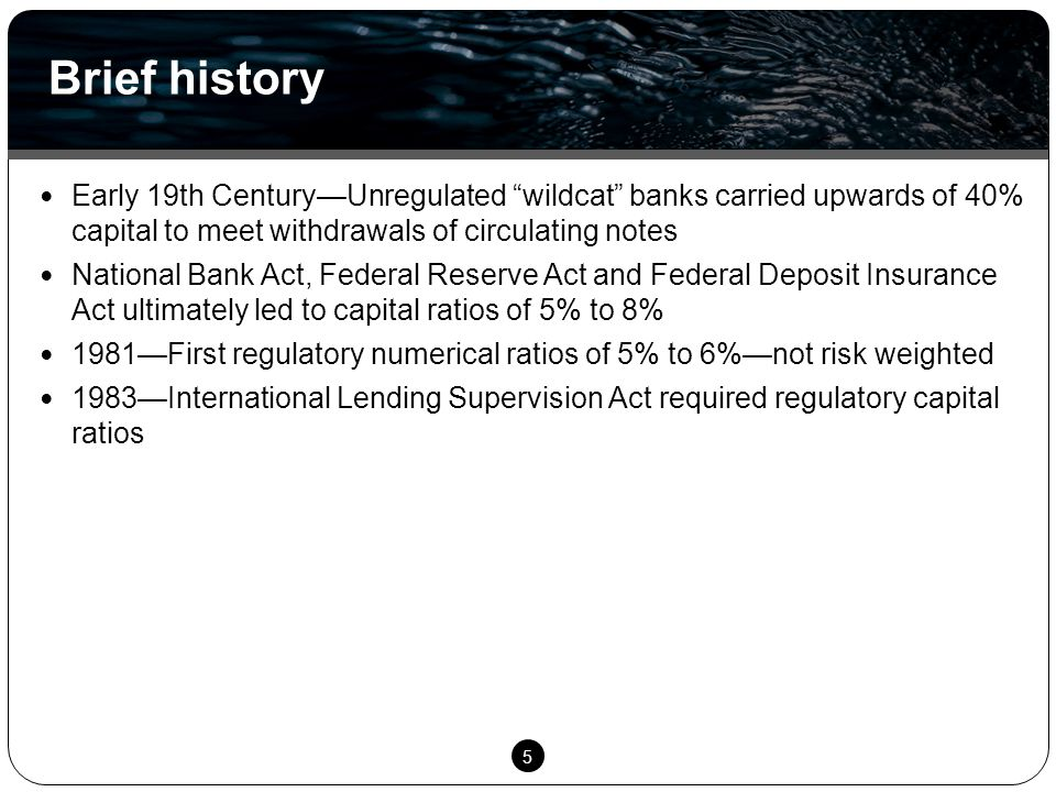 "5 Early 19th Century—Unregulated ""wildcat"" banks carried upwards of 40% capital to meet withdrawals of circulating notes National Bank Act, Federal Re"