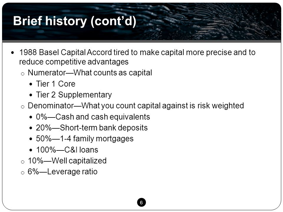 6 1988 Basel Capital Accord tired to make capital more precise and to reduce competitive advantages o Numerator—What counts as capital Tier 1 Core Tie