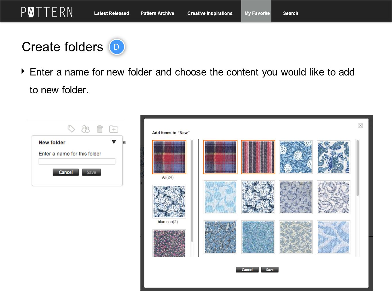 Create folders ‣ Enter a name for new folder and choose the content you would like to add to new folder. DD Latest Released Pattern Archive Creative I