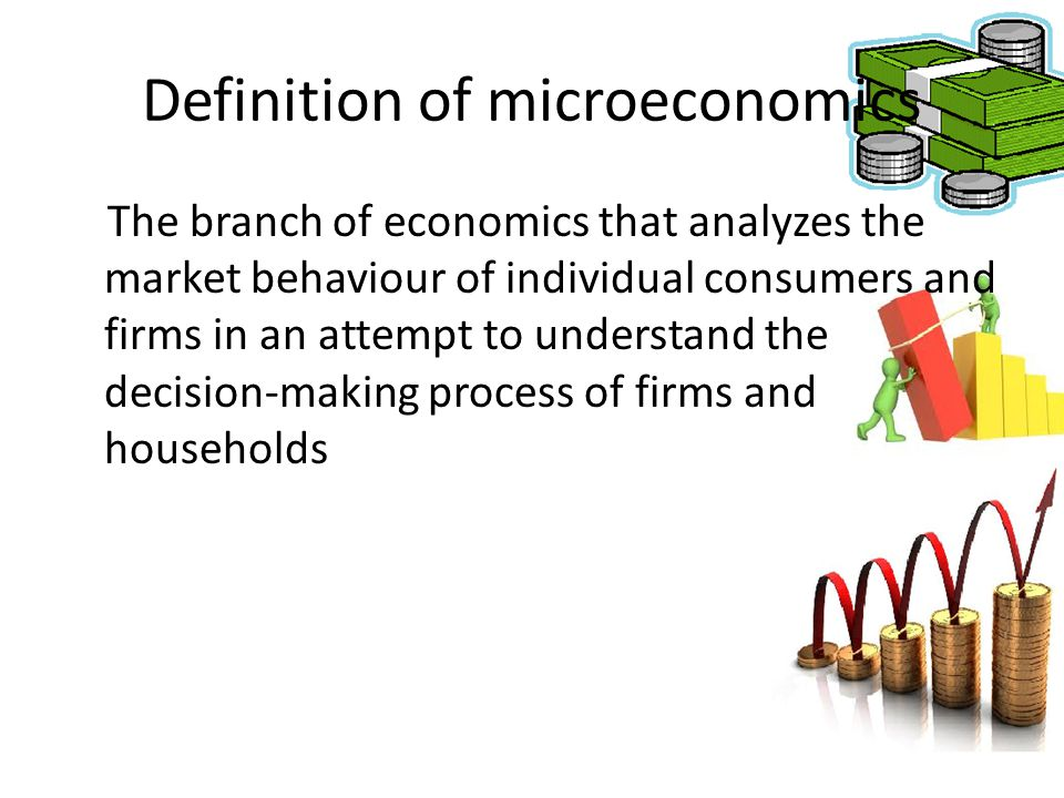 Definition of microeconomics The branch of economics that analyzes the market behaviour of individual consumers and firms in an attempt to understand