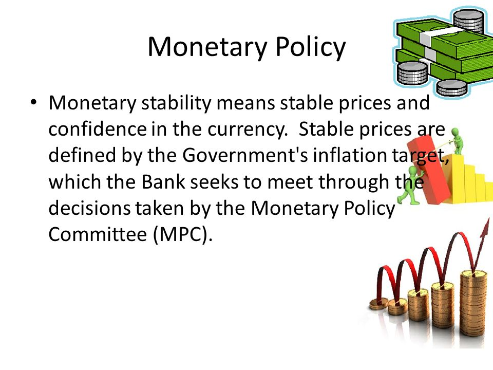 Monetary stability means stable prices and confidence in the currency. Stable prices are defined by the Government's inflation target, which the Bank