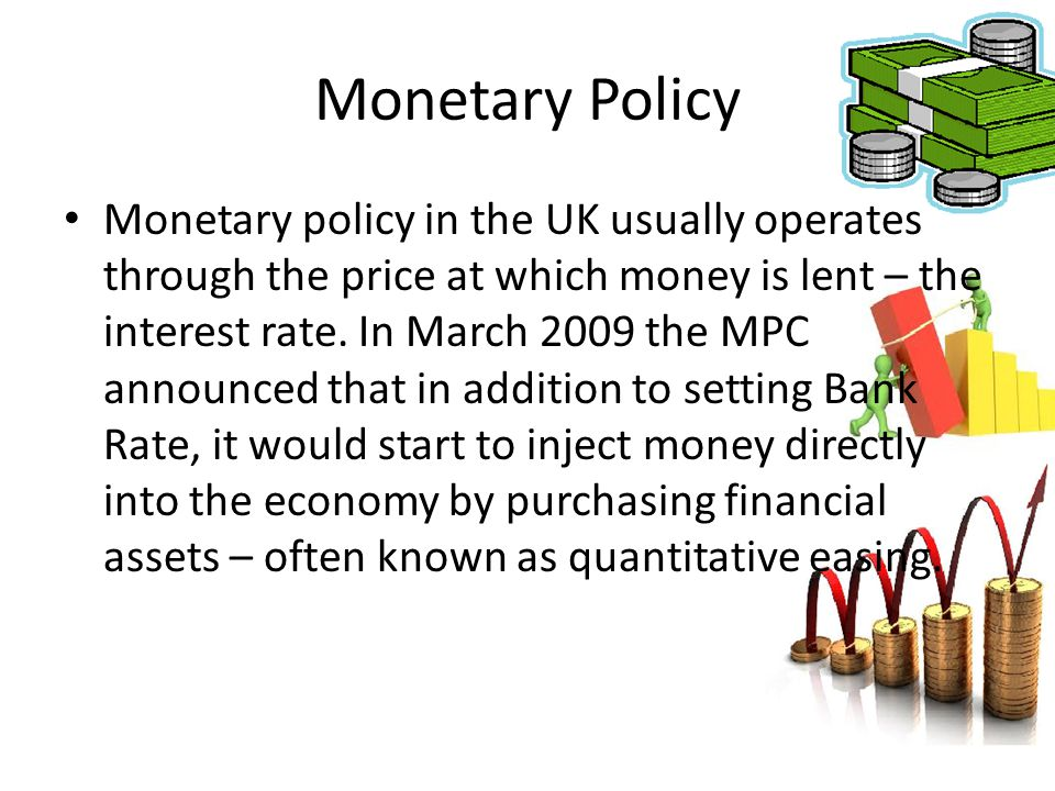 Monetary policy in the UK usually operates through the price at which money is lent – the interest rate. In March 2009 the MPC announced that in addit