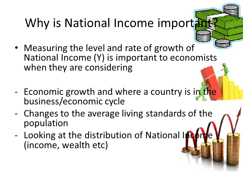 Why is National Income important? Measuring the level and rate of growth of National Income (Y) is important to economists when they are considering -