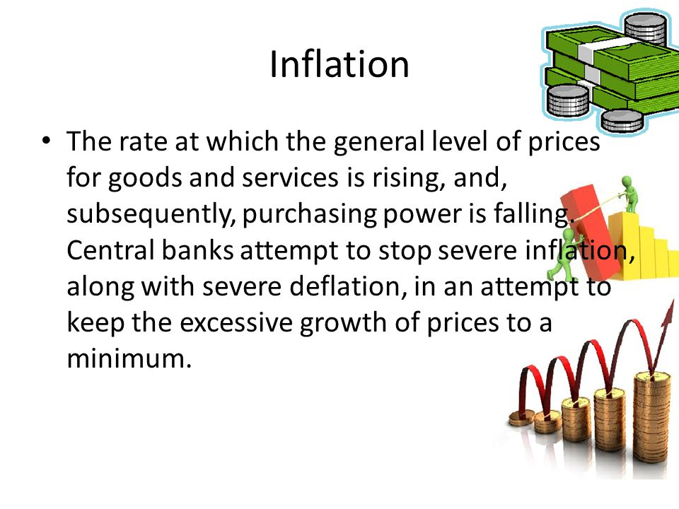Inflation The rate at which the general level of prices for goods and services is rising, and, subsequently, purchasing power is falling. Central bank