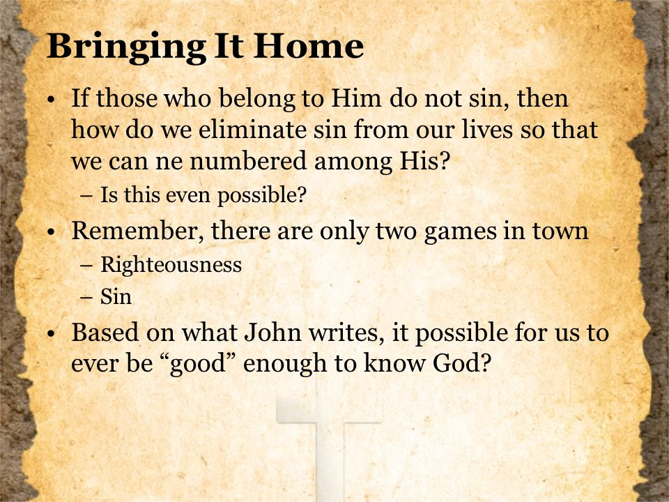Bringing It Home If those who belong to Him do not sin, then how do we eliminate sin from our lives so that we can ne numbered among His.