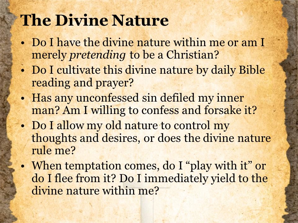 The Divine Nature Do I have the divine nature within me or am I merely pretending to be a Christian.
