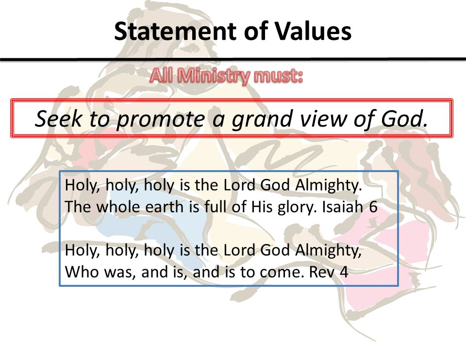 Statement of Values Seek to promote a grand view of God.