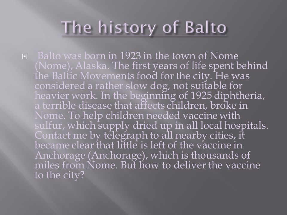  Balto was born in 1923 in the town of Nome (Nome), Alaska.