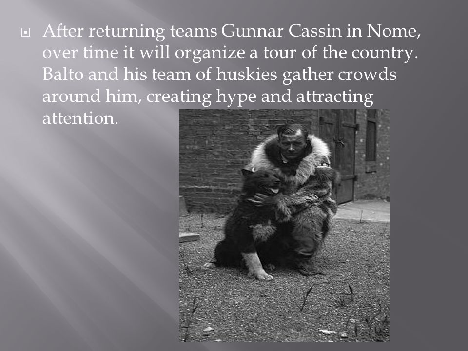  After returning teams Gunnar Cassin in Nome, over time it will organize a tour of the country.
