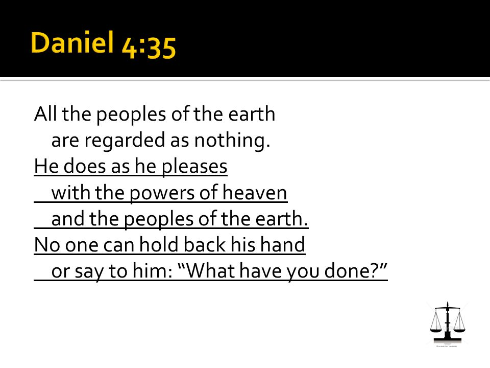 All the peoples of the earth are regarded as nothing.