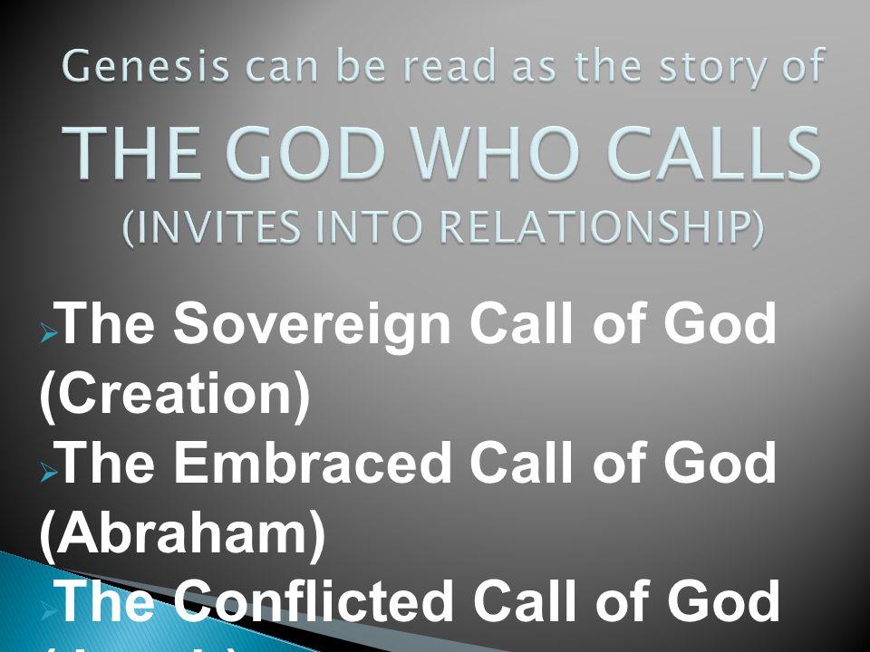 The Sovereign Call of God (Creation)  The Embraced Call of God (Abraham)  The Conflicted Call of God (Jacob)  The Hidden Call of God (Joseph)