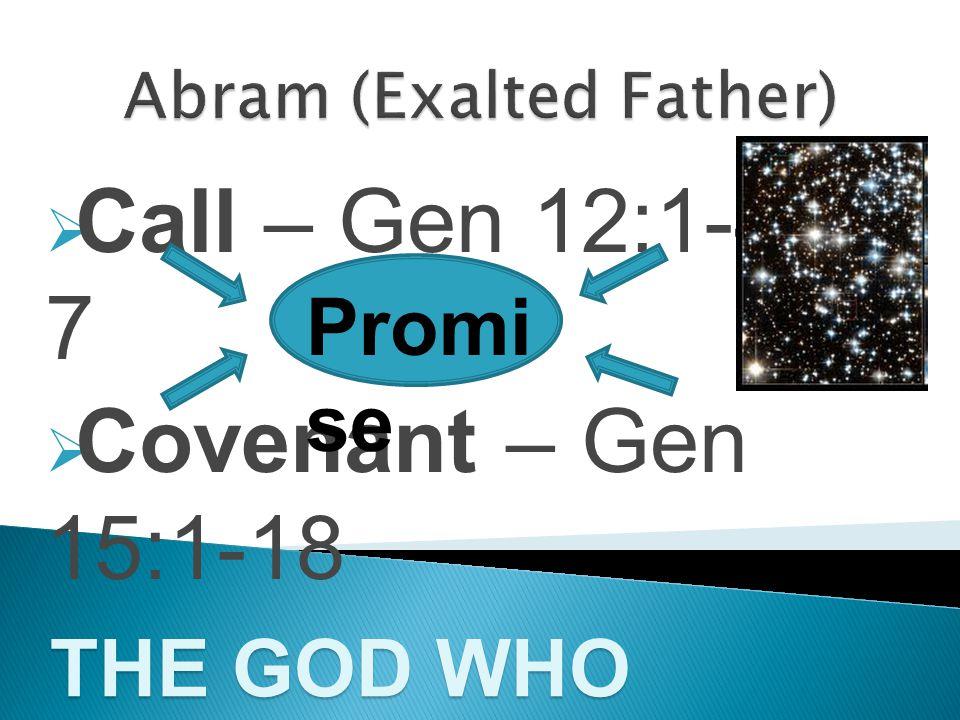 CCall – Gen 12:1-4a, 7 CCovenant – Gen 15:1-18 Promi se