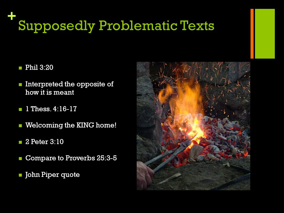 + Supposedly Problematic Texts Phil 3:20 Interpreted the opposite of how it is meant 1 Thess.