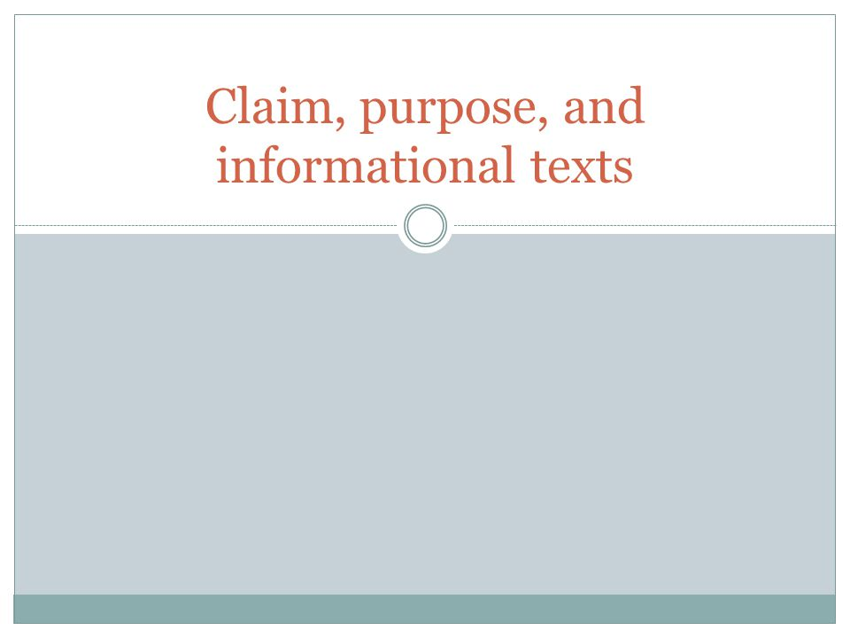 Claim, purpose, and informational texts