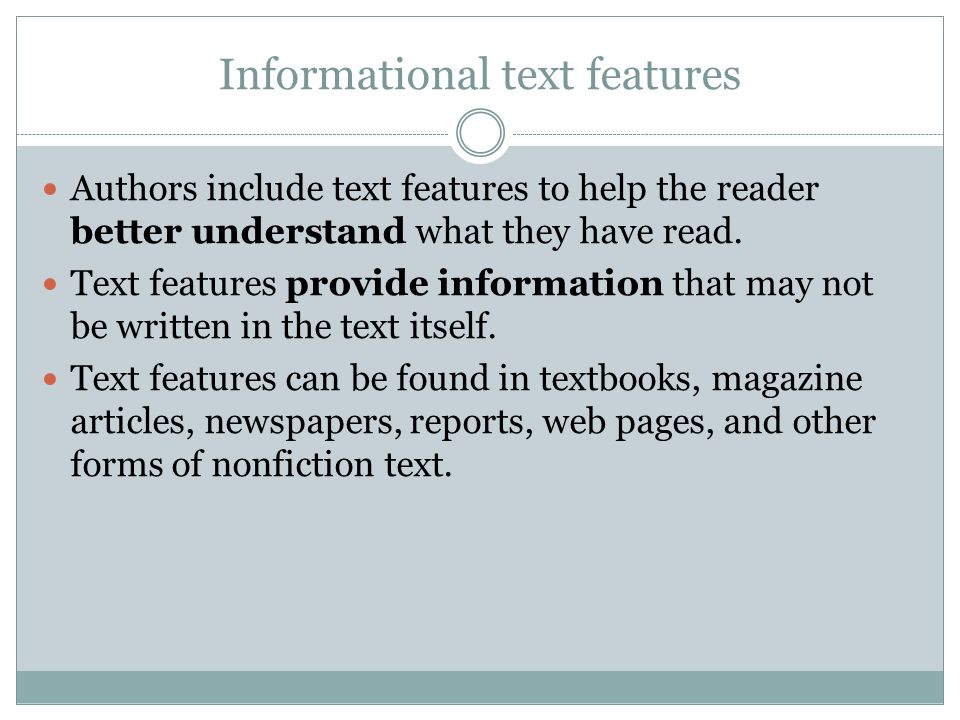 Informational text features Authors include text features to help the reader better understand what they have read.