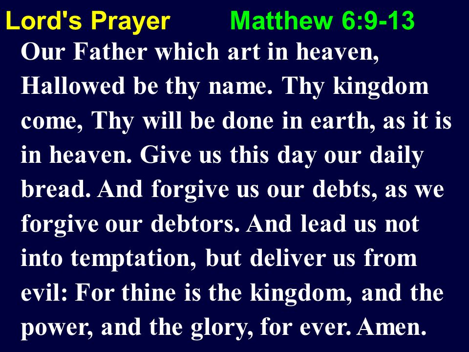 Lord s Prayer Matthew 6:9-13 Our Father which art in heaven, Hallowed be thy name.