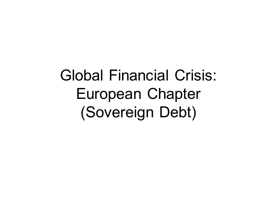 Global Financial Crisis: European Chapter (Sovereign Debt)