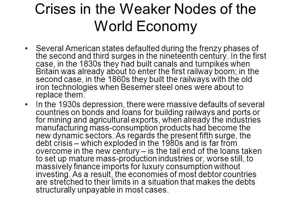 Crises in the Weaker Nodes of the World Economy Several American states defaulted during the frenzy phases of the second and third surges in the nineteenth century.