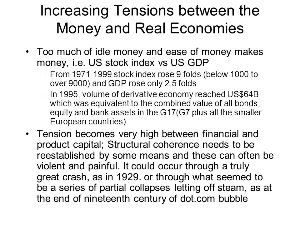 Increasing Tensions between the Money and Real Economies Too much of idle money and ease of money makes money, i.e.