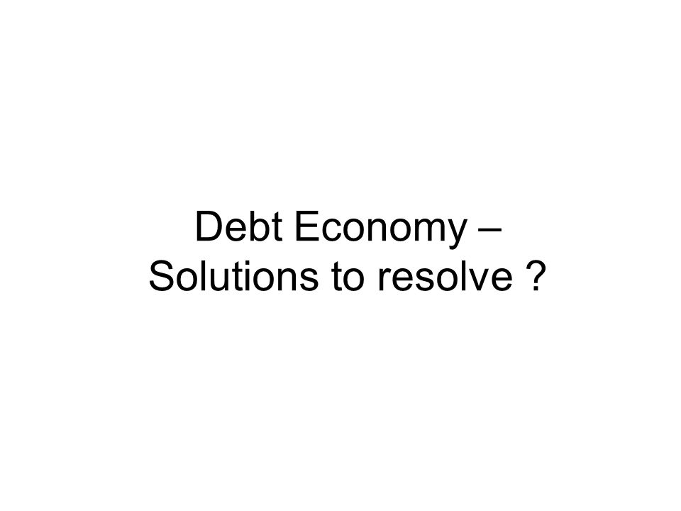 Debt Economy – Solutions to resolve