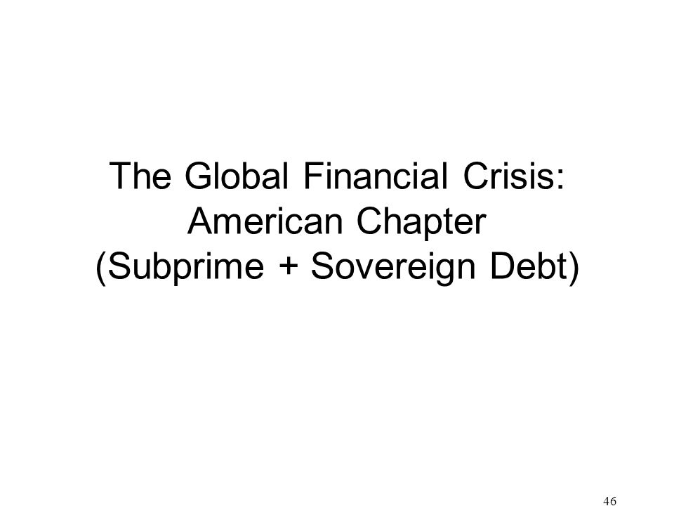 46 The Global Financial Crisis: American Chapter (Subprime + Sovereign Debt)