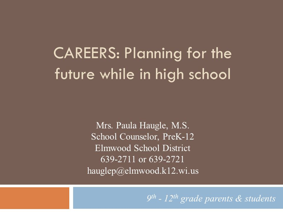 CAREERS: Planning for the future while in high school 9 th - 12 th grade parents & students Mrs.