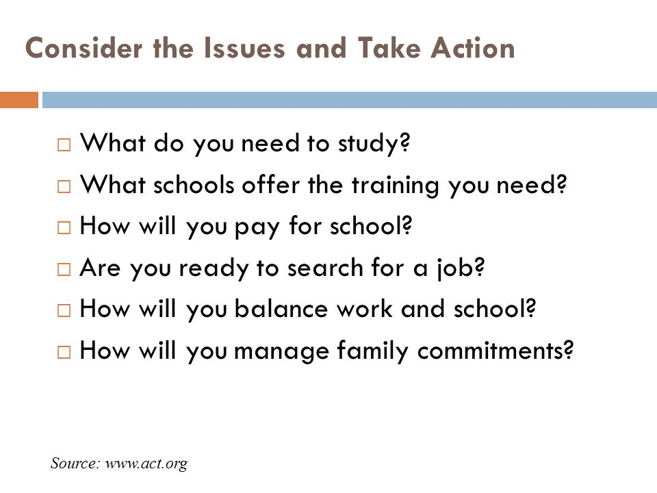 Consider the Issues and Take Action  What do you need to study.