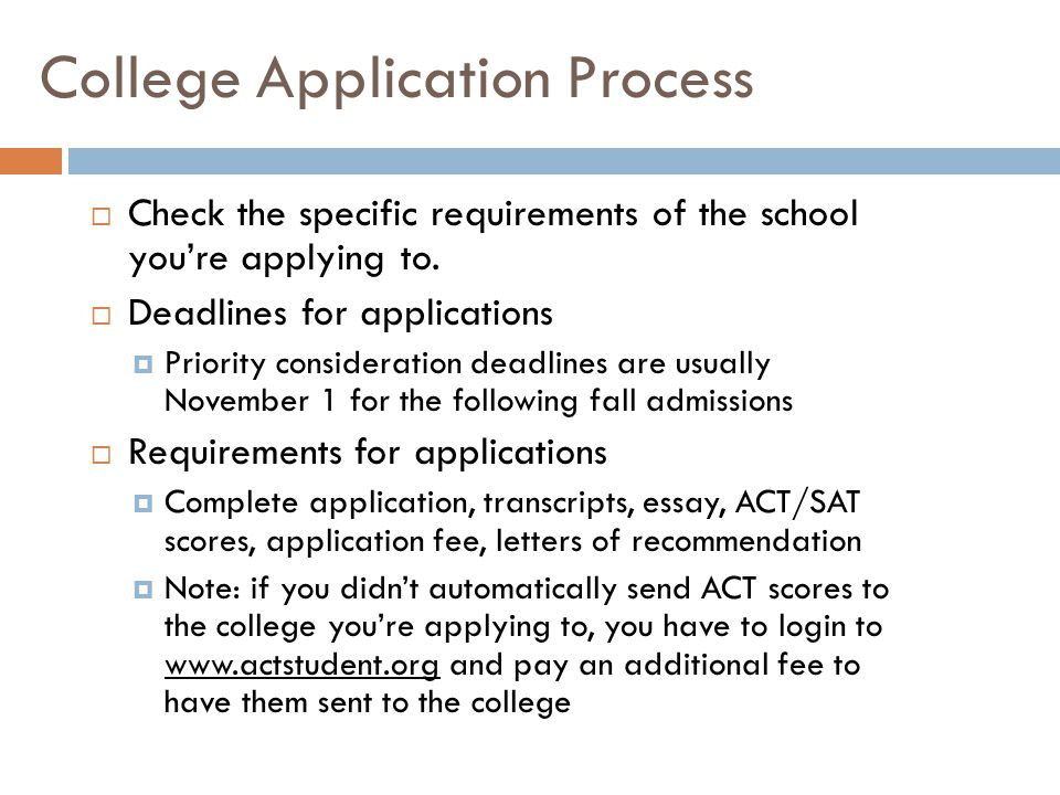 College Application Process  Check the specific requirements of the school you're applying to.