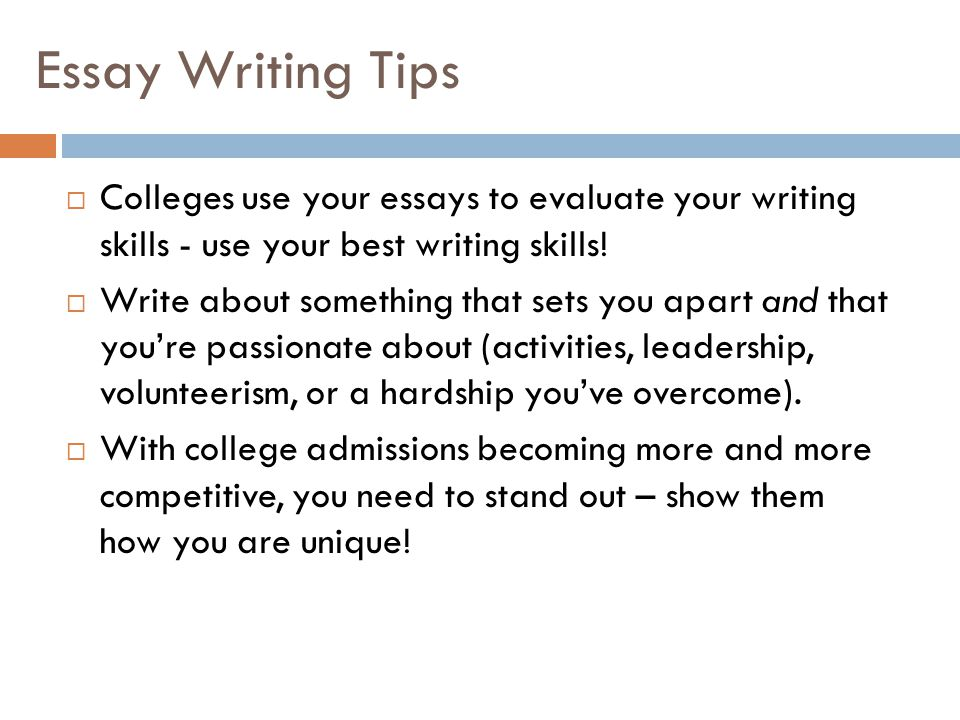 Essay Writing Tips  Colleges use your essays to evaluate your writing skills - use your best writing skills.