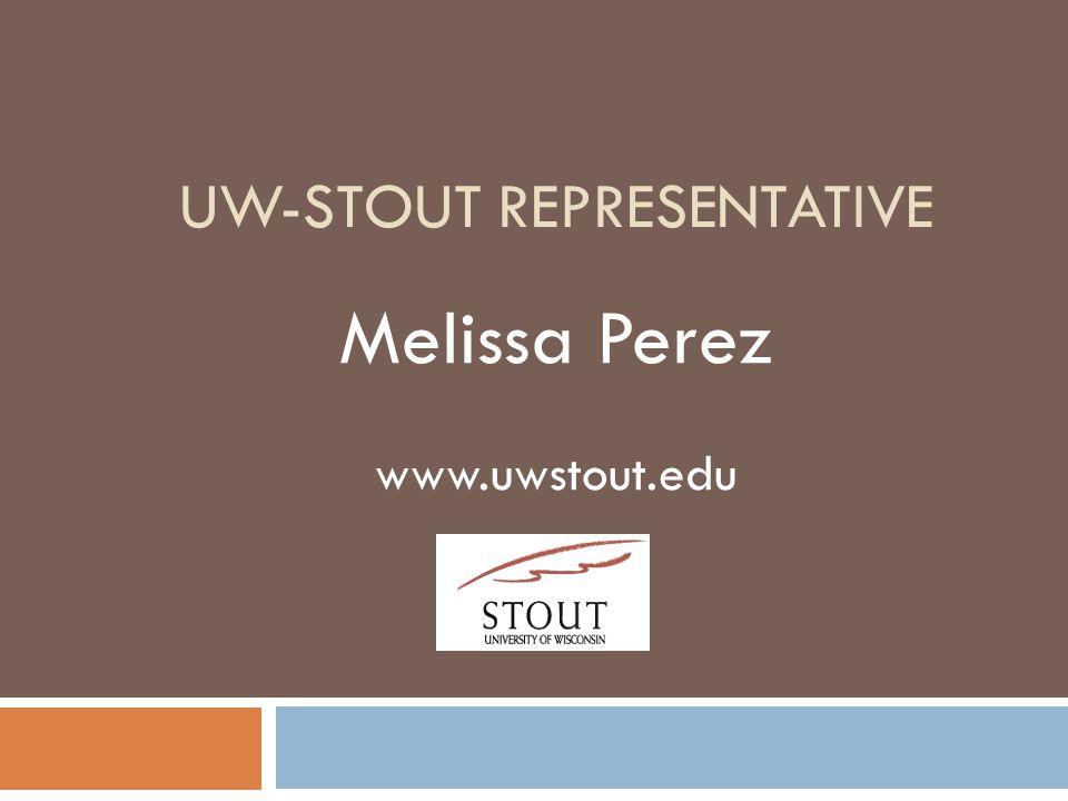UW-STOUT REPRESENTATIVE Melissa Perez www.uwstout.edu
