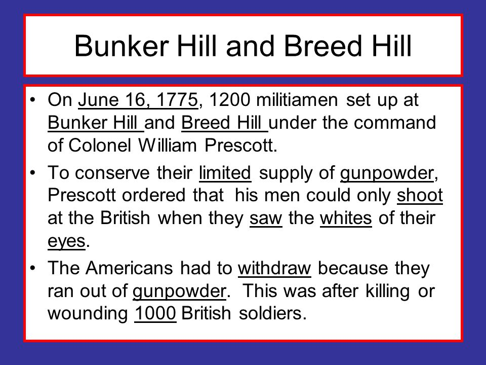 Bunker Hill and Breed Hill On June 16, 1775, 1200 militiamen set up at Bunker Hill and Breed Hill under the command of Colonel William Prescott.
