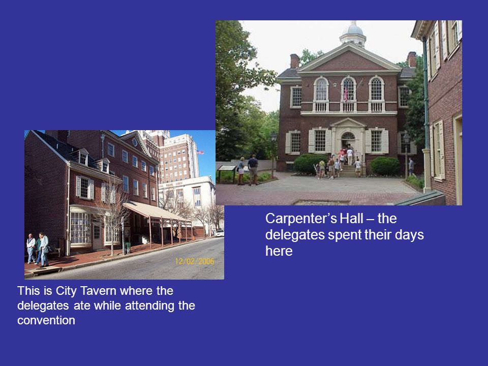 Carpenter's Hall – the delegates spent their days here This is City Tavern where the delegates ate while attending the convention