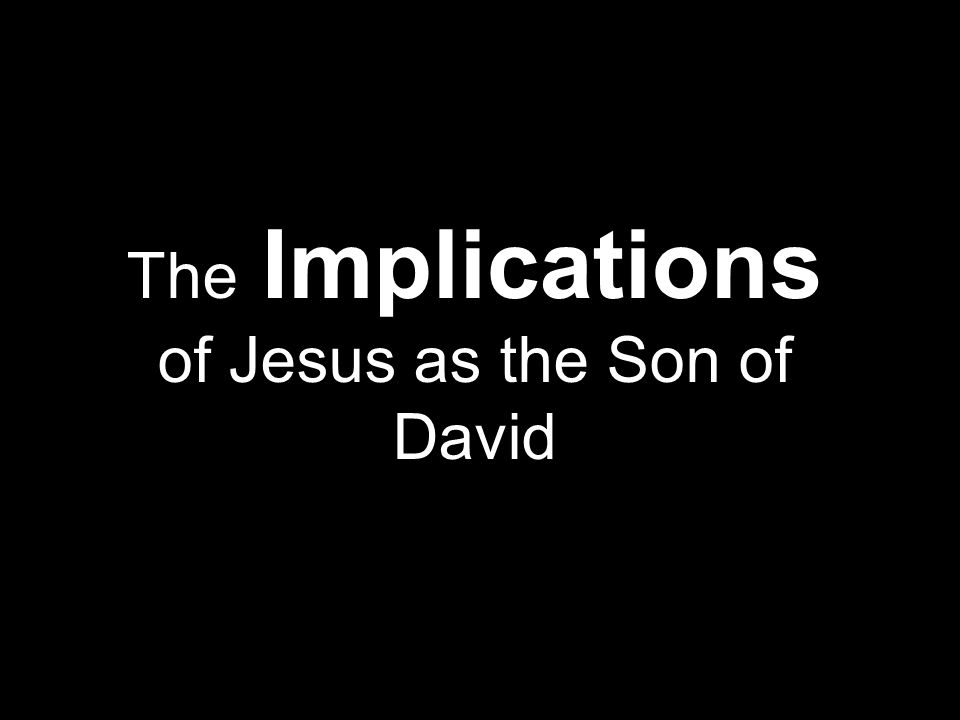 The Implications of Jesus as the Son of David