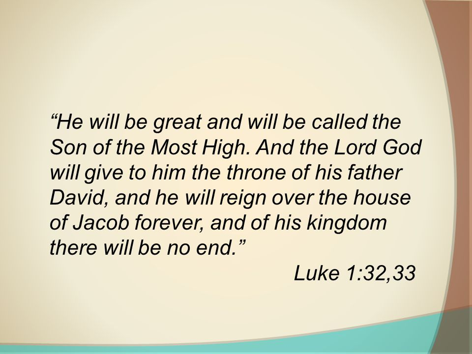 He will be great and will be called the Son of the Most High.
