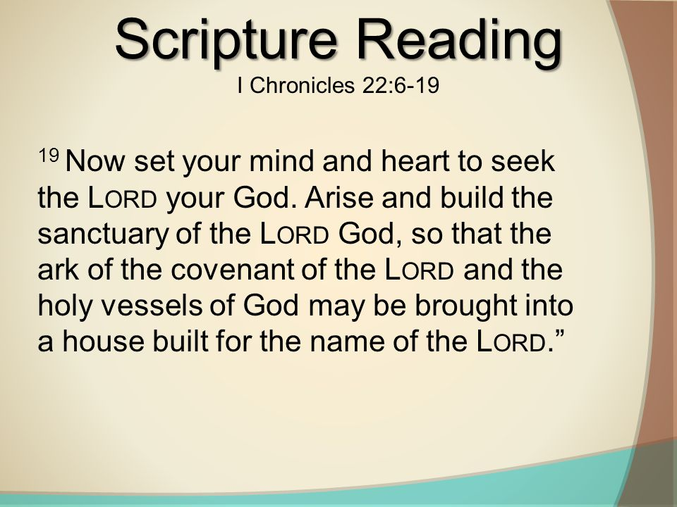 19 Now set your mind and heart to seek the L ORD your God.