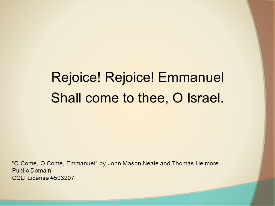 Rejoice. Rejoice. Emmanuel Shall come to thee, O Israel.
