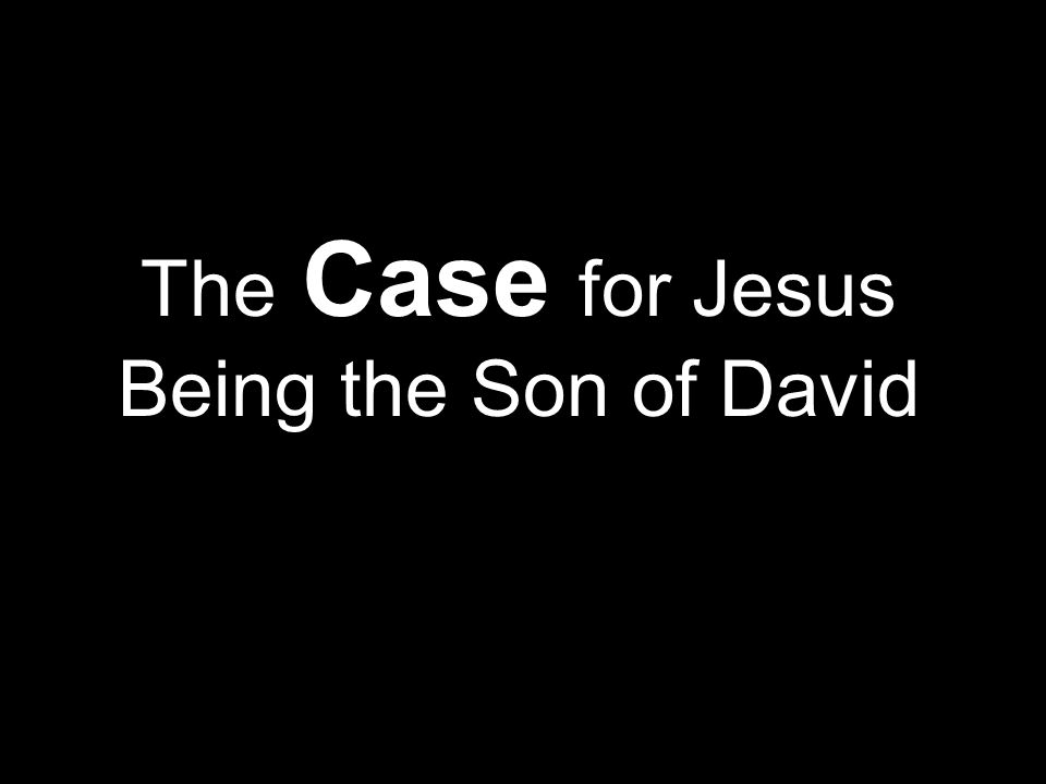 The Case for Jesus Being the Son of David