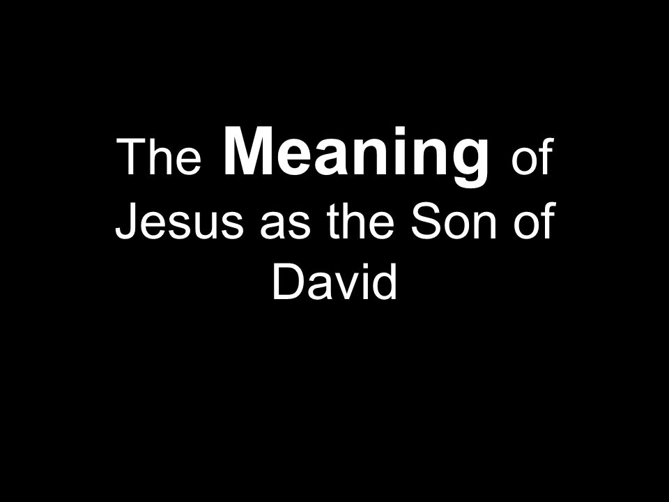 The Meaning of Jesus as the Son of David
