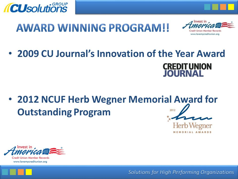 2009 CU Journal's Innovation of the Year Award 2012 NCUF Herb Wegner Memorial Award for Outstanding Program