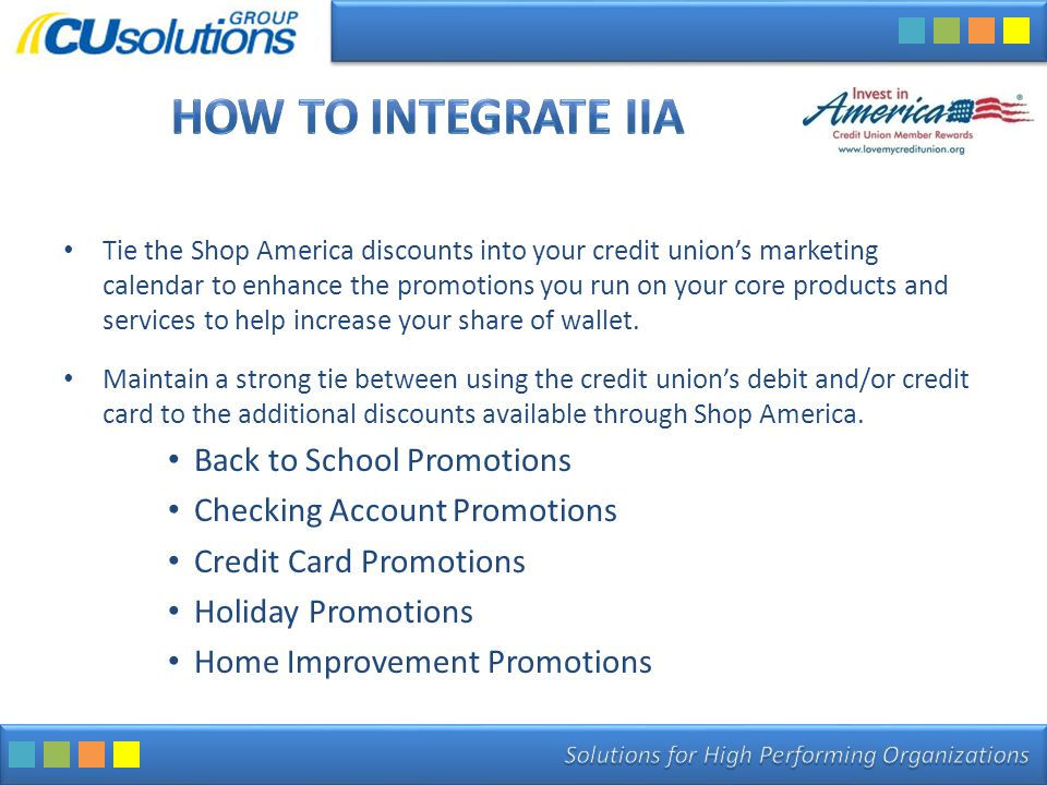 Tie the Shop America discounts into your credit union's marketing calendar to enhance the promotions you run on your core products and services to hel