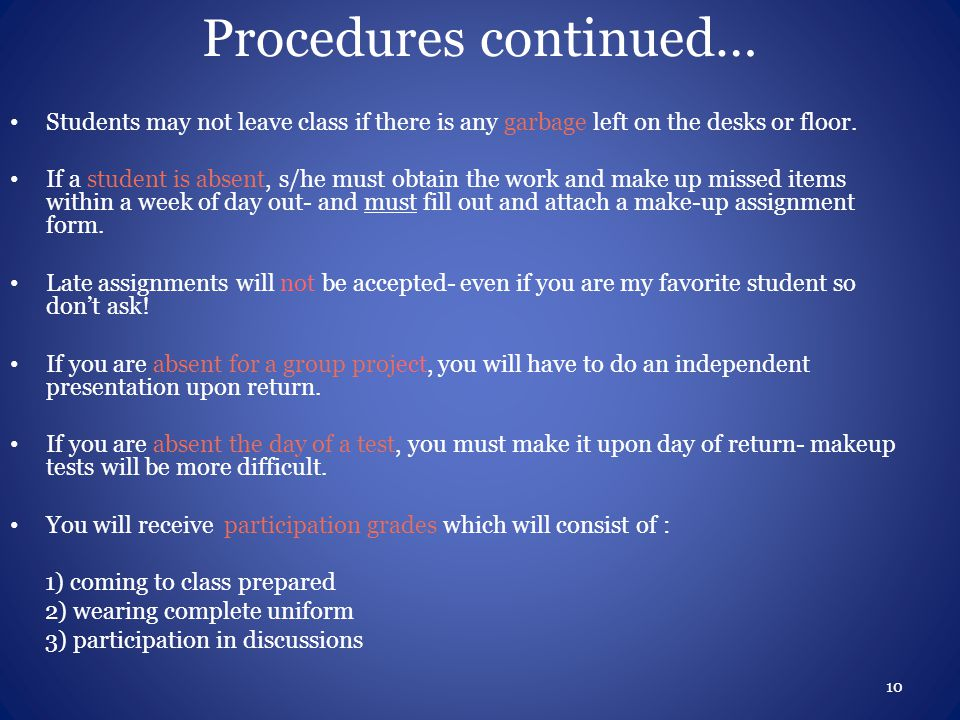 Procedures continued… Students may not leave class if there is any garbage left on the desks or floor.