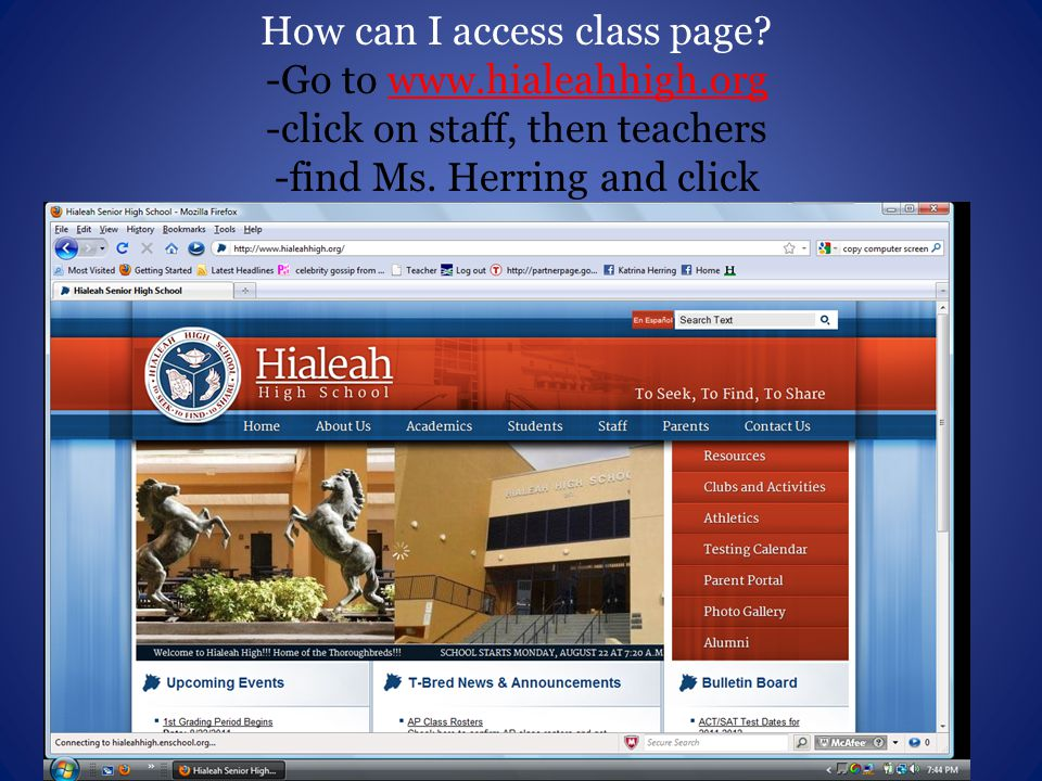 How can I access class page. -Go to www.hialeahhigh.org -click on staff, then teachers -find Ms.