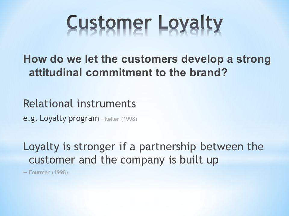 How do we let the customers develop a strong attitudinal commitment to the brand.