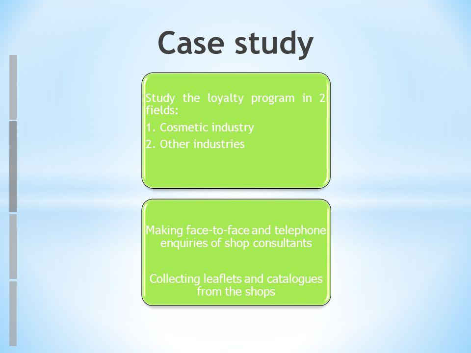 Study the loyalty program in 2 fields: 1. Cosmetic industry 2.