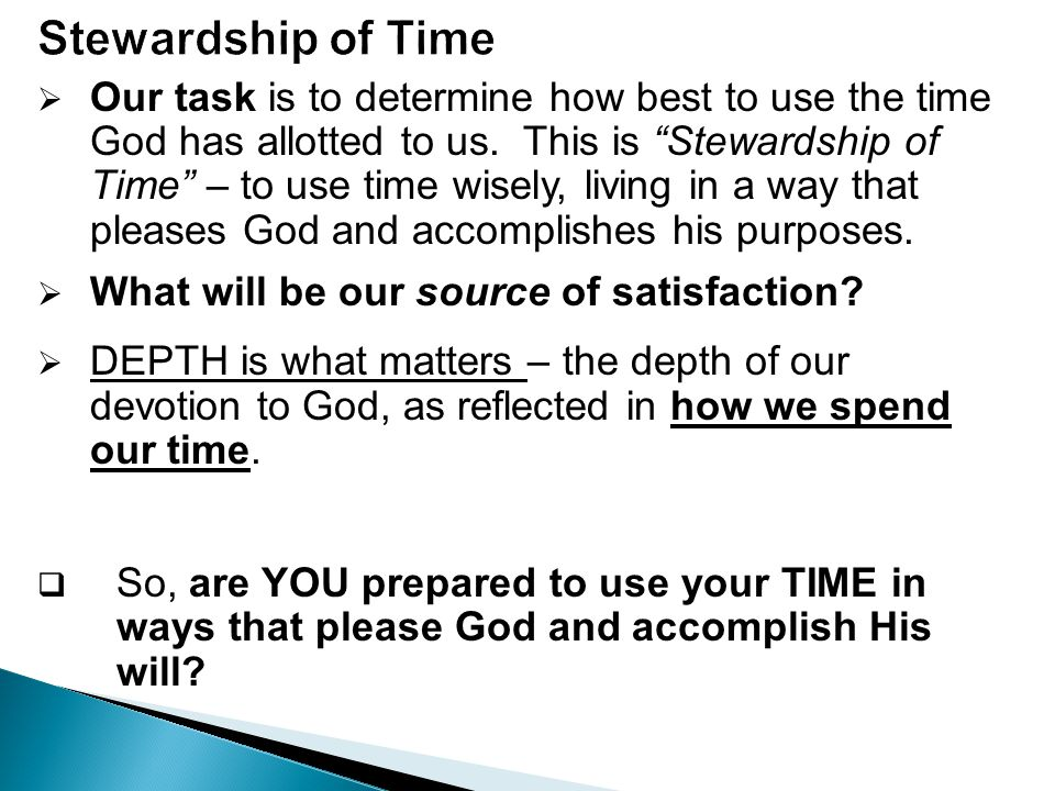  Our task is to determine how best to use the time God has allotted to us.
