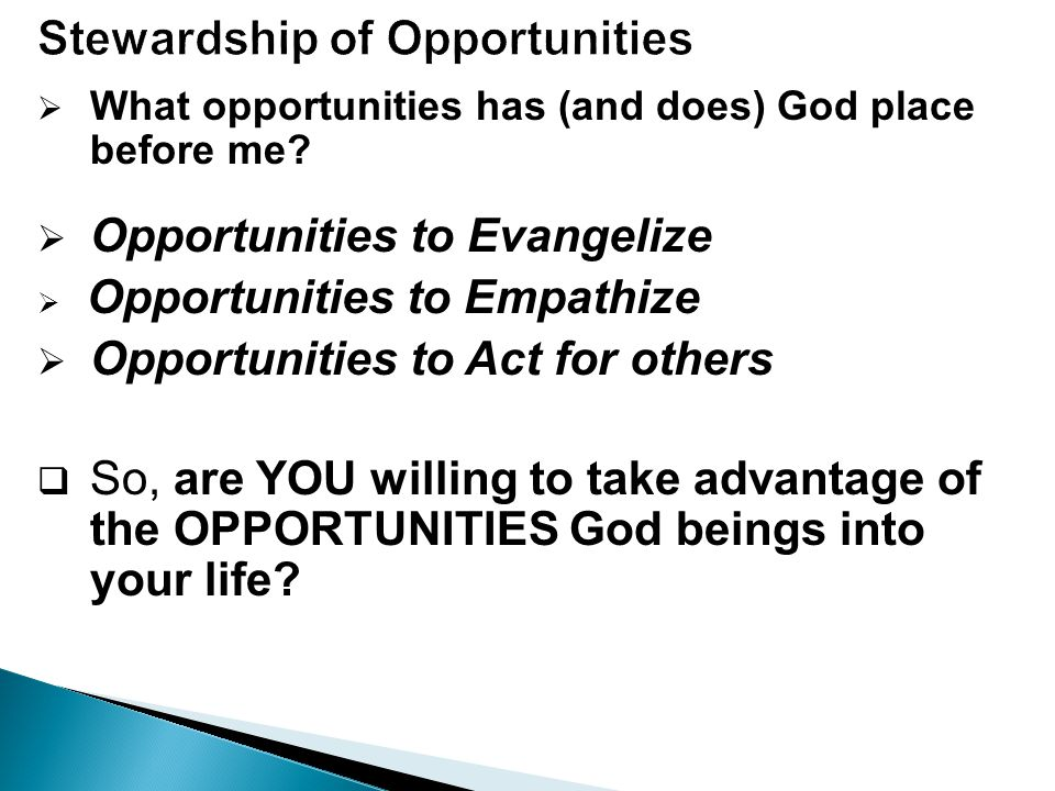  What opportunities has (and does) God place before me?  Opportunities to Evangelize  Opportunities to Empathize  Opportunities to Act for others